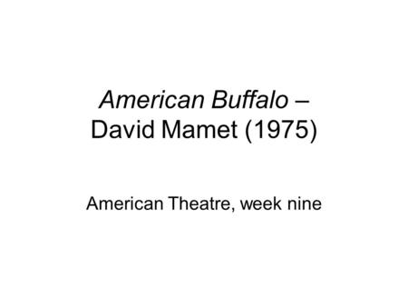 American Buffalo – David Mamet (1975) American Theatre, week nine.