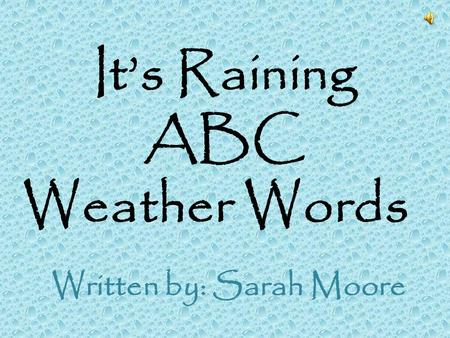 It's Raining ABC Weather Words Written by: Sarah Moore.