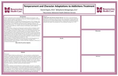 Temperament and Character Adaptations to Addictions Treatment Daniel Angres, M.D.¹ &Stephanie Bologeorges, B.A.¹ ¹ Resurrection Behavioral Health-Addiction.