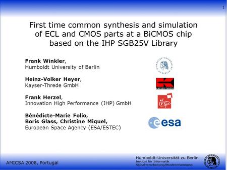 First time common synthesis and simulation of ECL and CMOS parts at a BiCMOS chip based on the IHP SGB25V Library Frank Winkler, Humboldt University of.