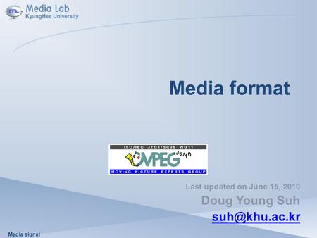 Media signal Media format Last updated on June 15, 2010 Doug Young Suh