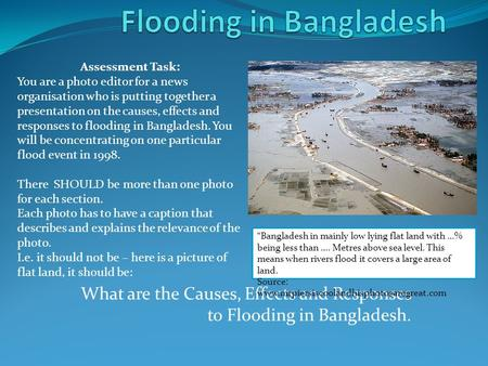 What are the Causes, Effects and Responses to Flooding in Bangladesh. Assessment Task: You are a photo editor for a news organisation who is putting together.