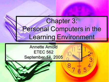 Chapter 3: Personal Computers in the Learning Environment Annette Arnold ETEC 562 September 14, 2005.