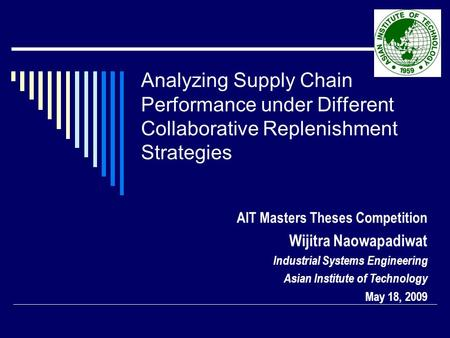 Analyzing Supply Chain Performance under Different Collaborative Replenishment Strategies AIT Masters Theses Competition Wijitra Naowapadiwat Industrial.