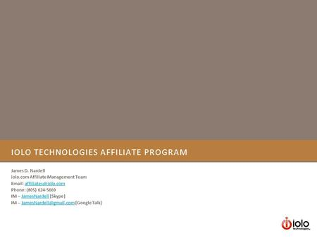 IOLO TECHNOLOGIES AFFILIATE PROGRAM James D. Nardell iolo.com Affiliate Management Team   Phone: (805) 624-5669.