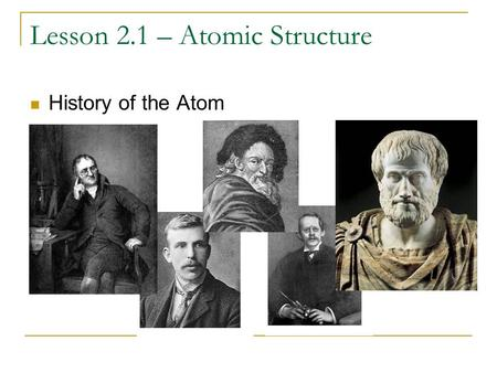 Lesson 2.1 – Atomic Structure History of the Atom.