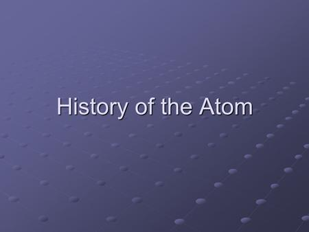 History of the Atom. What do you know about the atom? Put simply, the atom is the smallest particle of pure essence. For example, helium gas is made up.