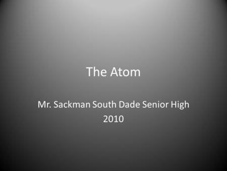 The <strong>Atom</strong> Mr. Sackman South Dade Senior High 2010.