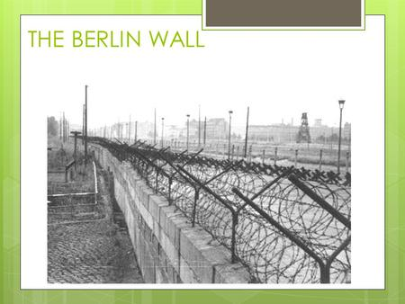 THE BERLIN WALL Another Cold War crisis  Background  East – West rivalry  Berlin divided – contrast the two halves. WEST: Prosperous, helped by US,