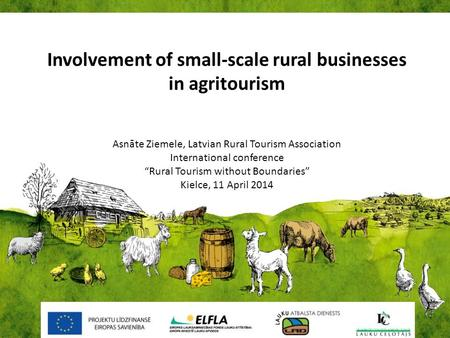 "Involvement of small-scale rural businesses in agritourism Asnāte Ziemele, Latvian Rural Tourism Association International conference ""Rural Tourism without."