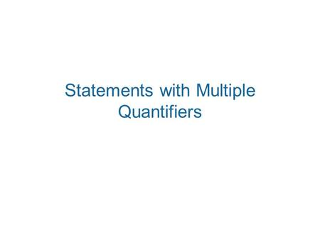 Statements with Multiple Quantifiers. When a statement contains more than one quantifier, we imagine the actions suggested by the quantifiers as being.