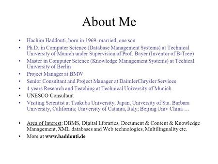 About Me Hachim Haddouti, born in 1969, married, one son Ph.D. in Computer Science (Database Management Systems) at Technical University of Munich under.