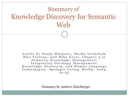 Article by Dunja Mladenic, Marko Grobelnik, Blaz Fortuna, and Miha Grcar, Chapter 3 in Semantic Knowledge Management: Integrating Ontology Management,