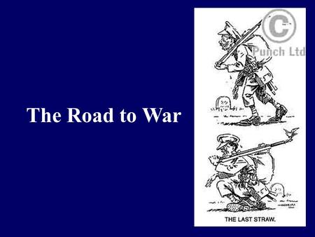 "The Road to War. Reminder In the 19 th century ""Scramble for Africa"" Britain had gained most of the best land. France had come in second. Germany was."