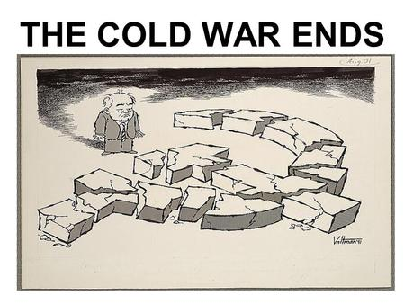 THE COLD WAR ENDS. Détente WAS THE U.S. POLICY IN THE EARLY 1970s UNDER PRESIDENT NIXON THAT ATTEMPTED TO REDUCE COLD WAR TENSIONS BETWEEN THE SUPERPOWERS.