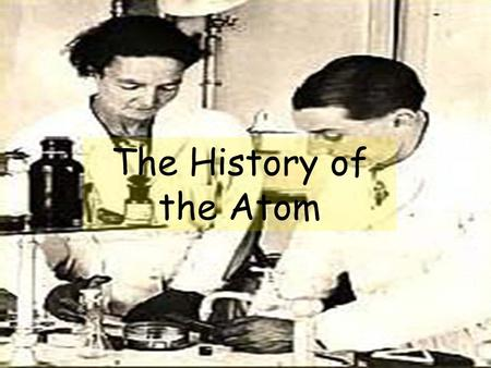 The History of the Atom. What is Everything made from? During the middle ages, they believed that everything was made from the 4 elements, 'earth, fire,