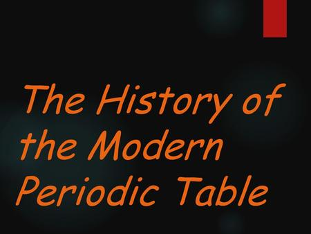 The History of the Modern Periodic Table. During the nineteenth century, chemists began to categorize the elements according to similarities in their.