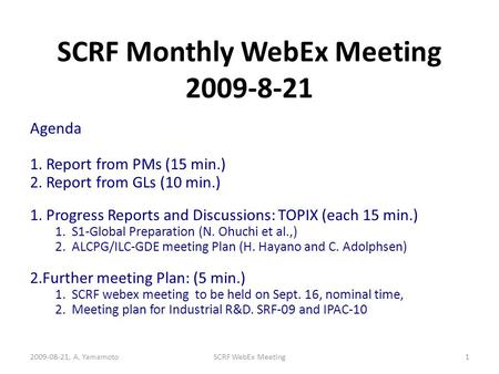 SCRF Monthly WebEx Meeting 2009-8-21 Agenda 1. Report from PMs (15 min.) 2. Report from GLs (10 min.) 1. Progress Reports and Discussions: TOPIX (each.