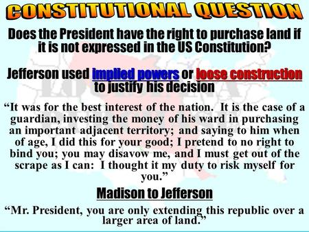 Does the President have the right to purchase land if it is not expressed in the US Constitution? implied powersloose construction Jefferson used implied.
