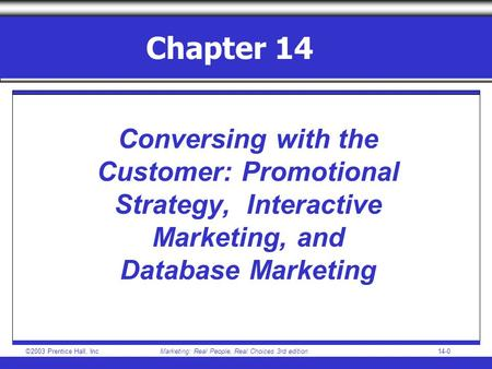 ©2003 Prentice Hall, IncMarketing: Real People, Real Choices 3rd edition 14-0 Chapter 14 Conversing with the Customer: Promotional Strategy, Interactive.