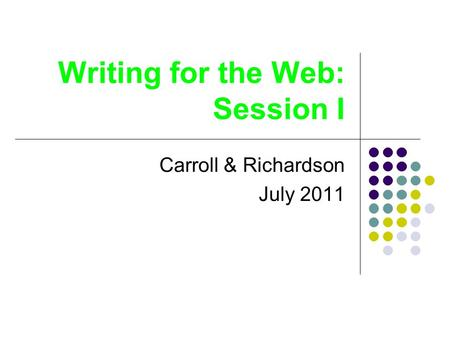 Writing for the Web: Session I Carroll & Richardson July 2011.