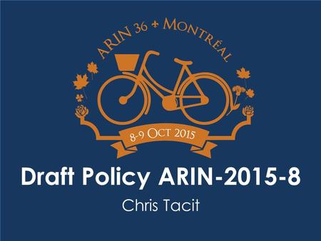 Draft Policy ARIN-2015-8 Chris Tacit. Draft Policy ARIN-2015-8 Reassignment Records for IPv4 End-users Author: Andrew Dul AC Shepherds: Chris Tacit and.