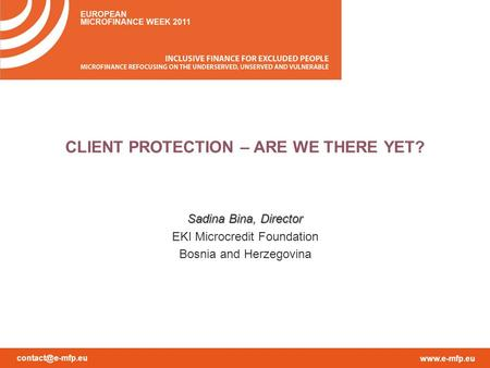 CLIENT PROTECTION – ARE WE THERE YET? Sadina Bina, Director EKI Microcredit Foundation Bosnia and Herzegovina.