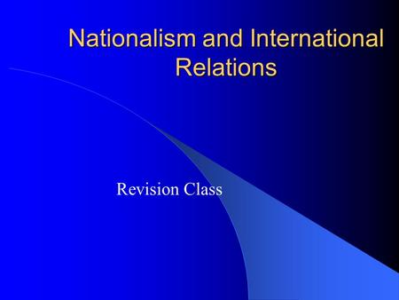 Nationalism and International Relations Revision Class.