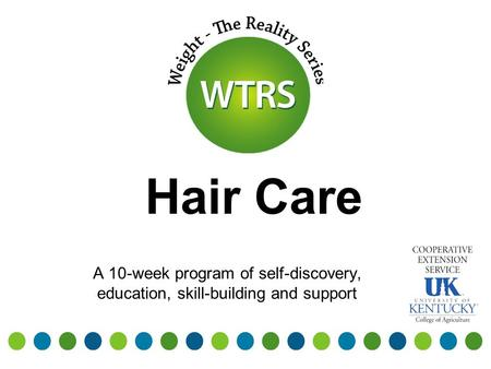 Hair Care A 10-week program of self-discovery, education, skill-building and support.