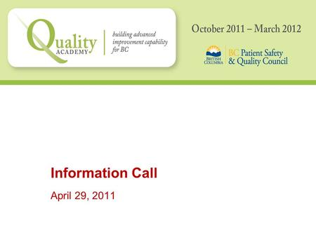 Information Call April 29, 2011. Today's Call –BCPSQC –Aim & Objectives –Overview of Quality Academy –Curriculum –Supports and Benefits of Participation.