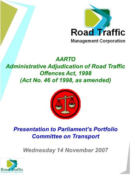 AARTO Administrative Adjudication of Road Traffic Offences Act, 1998 (Act No. 46 of 1998, as amended) Presentation to Parliament's Portfolio Committee.