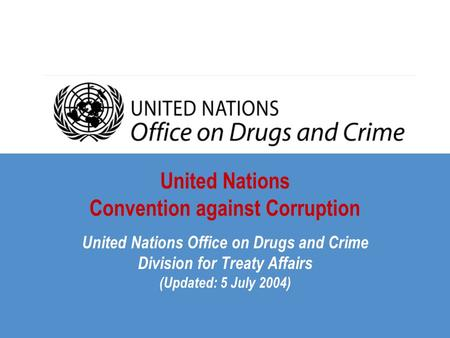 United Nations Convention against Corruption United Nations Office on Drugs and Crime Division for Treaty Affairs (Updated: 5 July 2004)