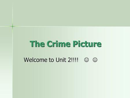 The Crime Picture Welcome to Unit 2!!!! Welcome to Unit 2!!!!