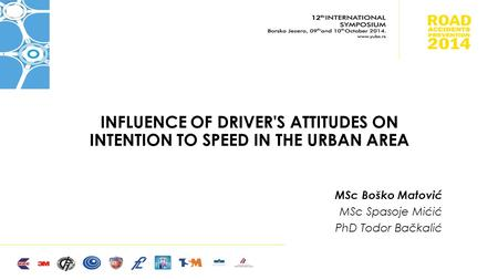 INFLUENCE OF DRIVER'S ATTITUDES ON INTENTION TO SPEED IN THE URBAN AREA MSc Boško Matović MSc Spasoje Mićić PhD Todor Bačkalić.
