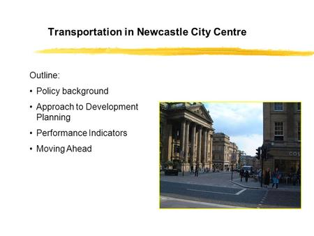 Transportation in Newcastle City Centre Outline: Policy background Approach to Development Planning Performance Indicators Moving Ahead.