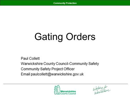 Community Protection Gating Orders Paul Collett Warwickshire County Council-Community Safety Community Safety Project Officer