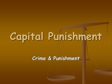Capital Punishment Crime & Punishment. Today we will learn: To identify the aims of punishment To identify the aims of punishment To examine the use of.