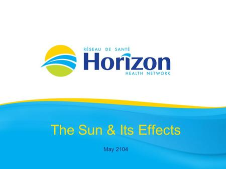 The Sun & Its Effects May 2104. Health Info prepared by Public Health Vitalité Health Network May 2014.
