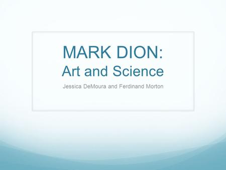 MARK DION: Art and Science Jessica DeMoura and Ferdinand Morton.