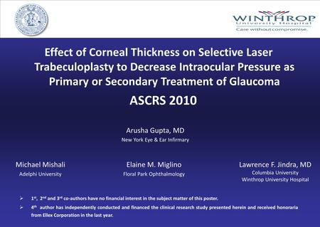 Effect of Corneal Thickness on Selective Laser Trabeculoplasty to Decrease Intraocular Pressure as Primary or Secondary Treatment of Glaucoma ASCRS 2010.