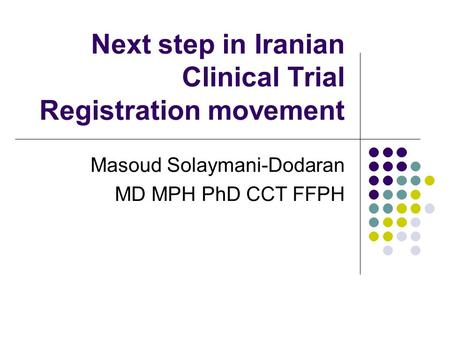 Next step in Iranian Clinical Trial Registration movement Masoud Solaymani-Dodaran MD MPH PhD CCT FFPH.