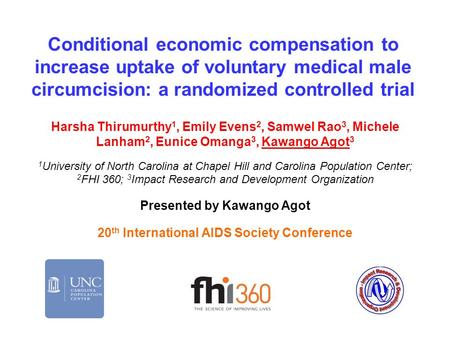Conditional economic compensation to increase uptake of voluntary medical male circumcision: a randomized controlled trial Harsha Thirumurthy 1, Emily.
