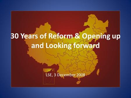 30 Years of Reform & Opening up and Looking forward LSE, 3 December 2008.