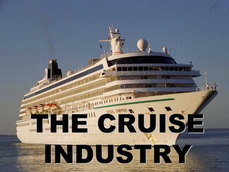THE CRUISE INDUSTRY. What is a Cruise Ship? a large passenger boat used for pleasure travel the destination and the boat are part of the travel experience.