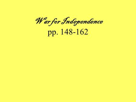 War for Independence pp. 148-162 1.William Franklin was a ________ during the Revolution. 2.The French decided to join the American cause after Horatio.