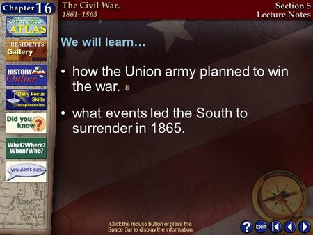 Section 5-2 Click the mouse button or press the Space Bar to display the information. how the Union army planned to win the war.  We will learn… what.