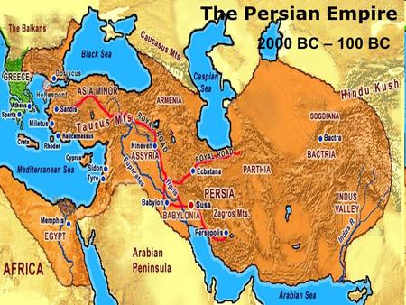 The Persian Empire 2000 BC – 100 BC. The Persian Empire 2000 BC – 100 BC Spoke an Indo-European Language Originally ruled by the Medes Cyrus the Great.
