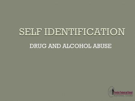 DRUG AND ALCOHOL ABUSE. Abuse of alcohol or use of illicit drugs by Service Members is inconsistent with Army values, standards of performance, discipline,
