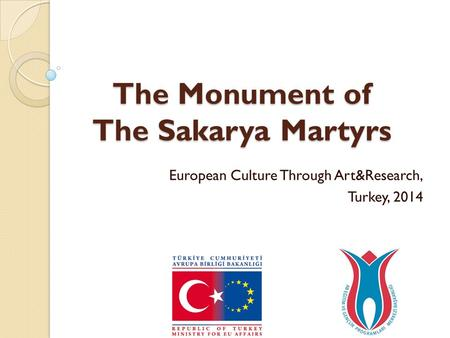 The Monument of The Sakarya Martyrs European Culture Through Art&Research, Turkey, 2014.