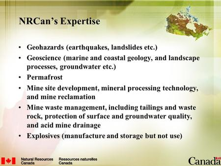 NRCan's Expertise Geohazards (earthquakes, landslides etc.) Geoscience (marine and coastal geology, and landscape processes, groundwater etc.) Permafrost.